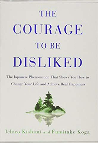 """The Courage To Be Disliked"" by Ichiro Kishimi and Fumitake Koga"